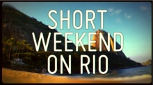 SHORT WEEKEND ON RIO